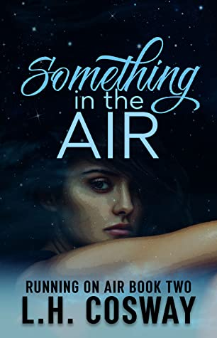 Something in the Air by L.H. Cosway, a sweet romance in the Running on Air series. Review by romance book blogger, She Reads Romance Books.