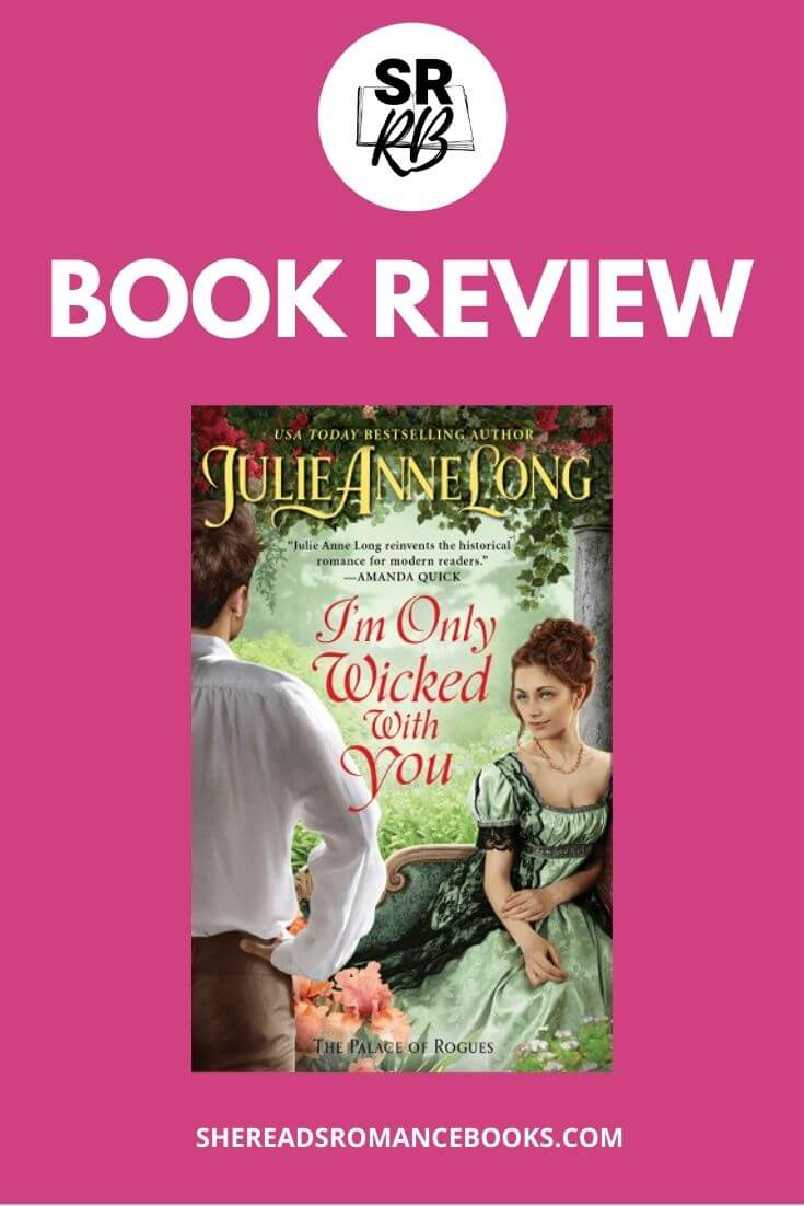 Book review of I'm Only Wicked With You by Julie Anne Long from romance book blogger, She Reads Romance Books.