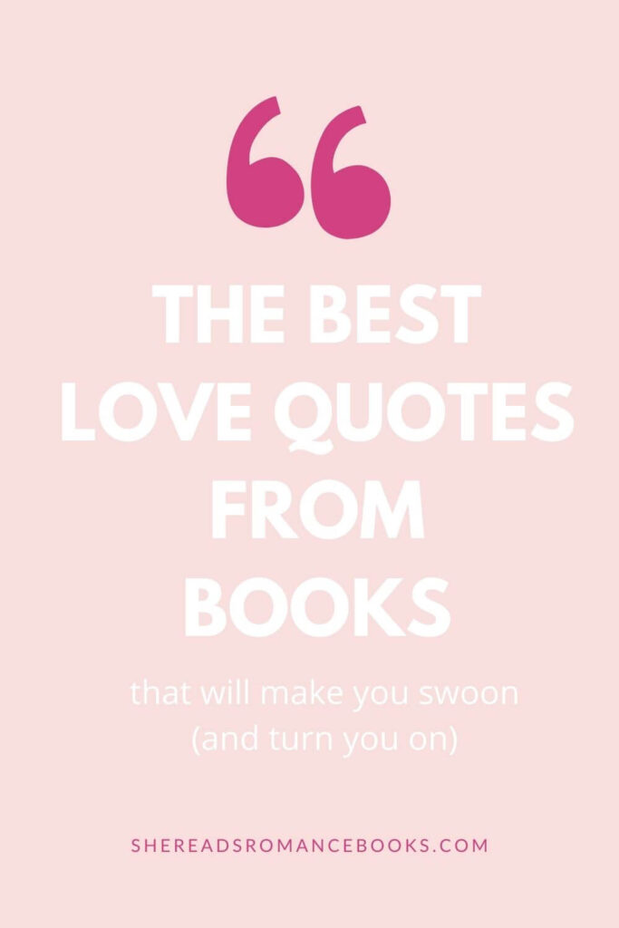 Discover the best love quotes from books in this list of favorites quotes from romance books that will make you swoon and turn you on.