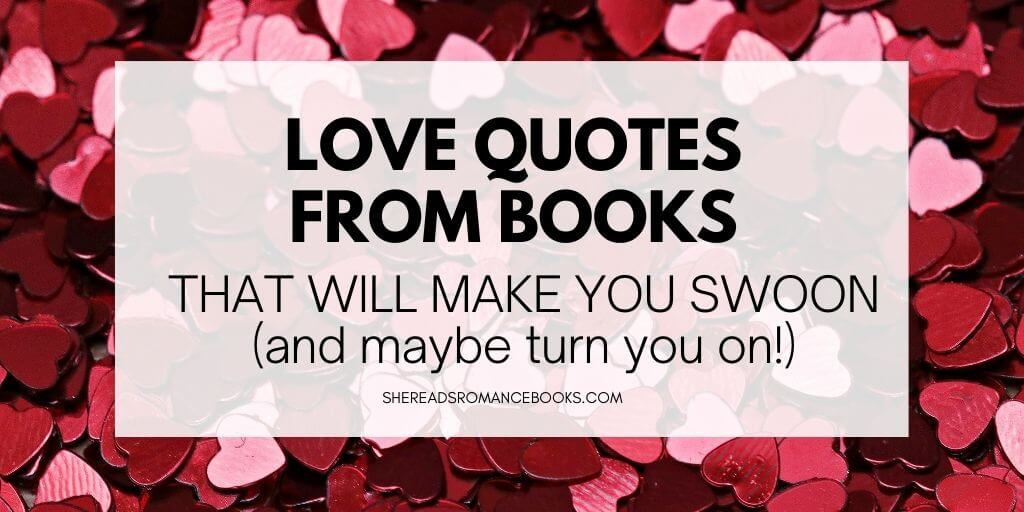 Discover the best love quotes in books in this list of favorites quotes from books about love that will make you swoon and turn you on.