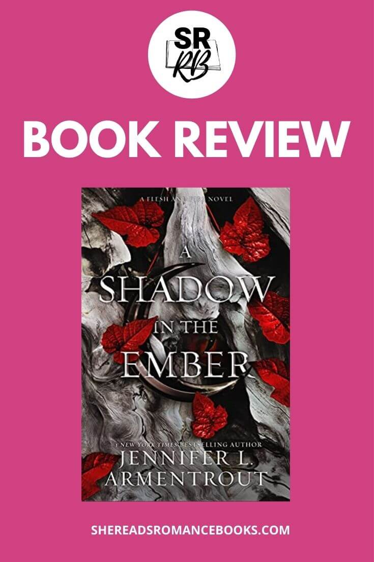 Romance book blogger, She Reads Romance Books reviews the latest fantasy romance release, A Shadow in the Ember by Jennifer L. Armentrout.